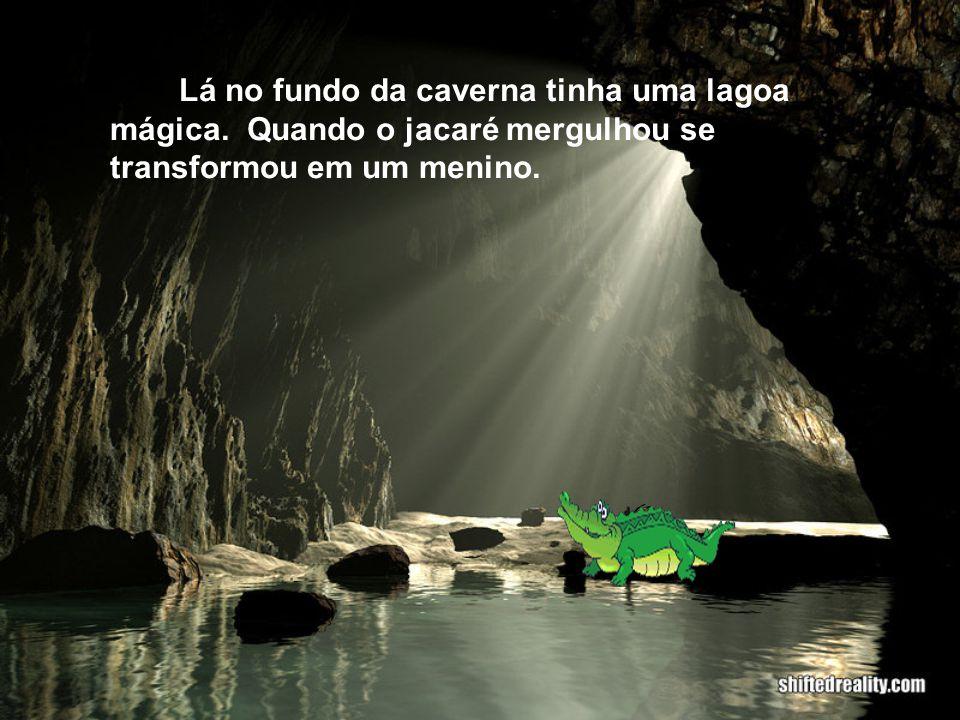 Lá no fundo da caverna tinha uma lagoa mágica