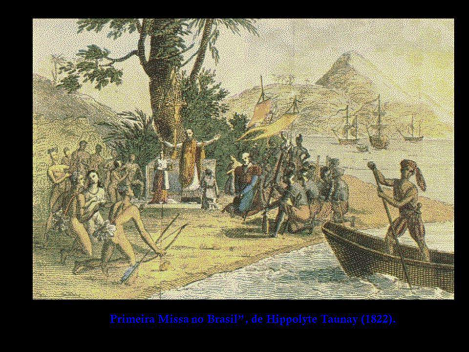 Primeira Missa no Brasil , de Hippolyte Taunay (1822).