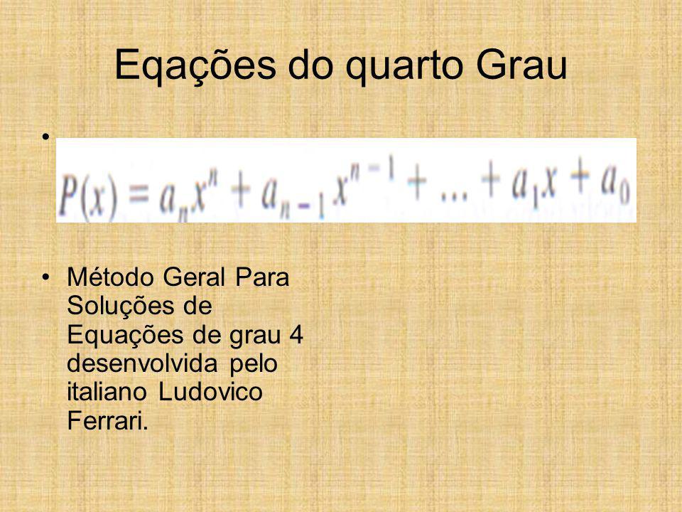 Eqações do quarto Grau Método Geral Para Soluções de Equações de grau 4 desenvolvida pelo italiano Ludovico Ferrari.
