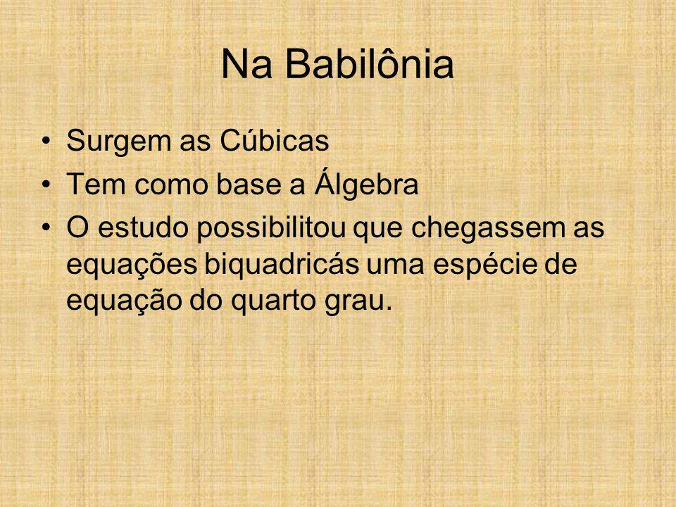 Na Babilônia Surgem as Cúbicas Tem como base a Álgebra