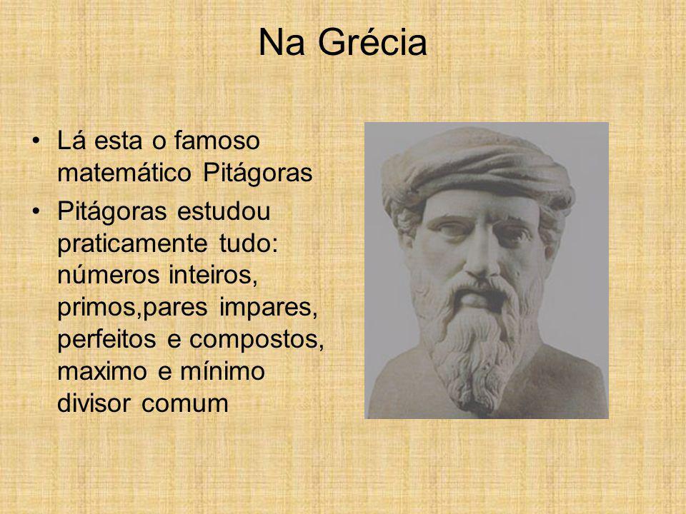 Na Grécia Lá esta o famoso matemático Pitágoras