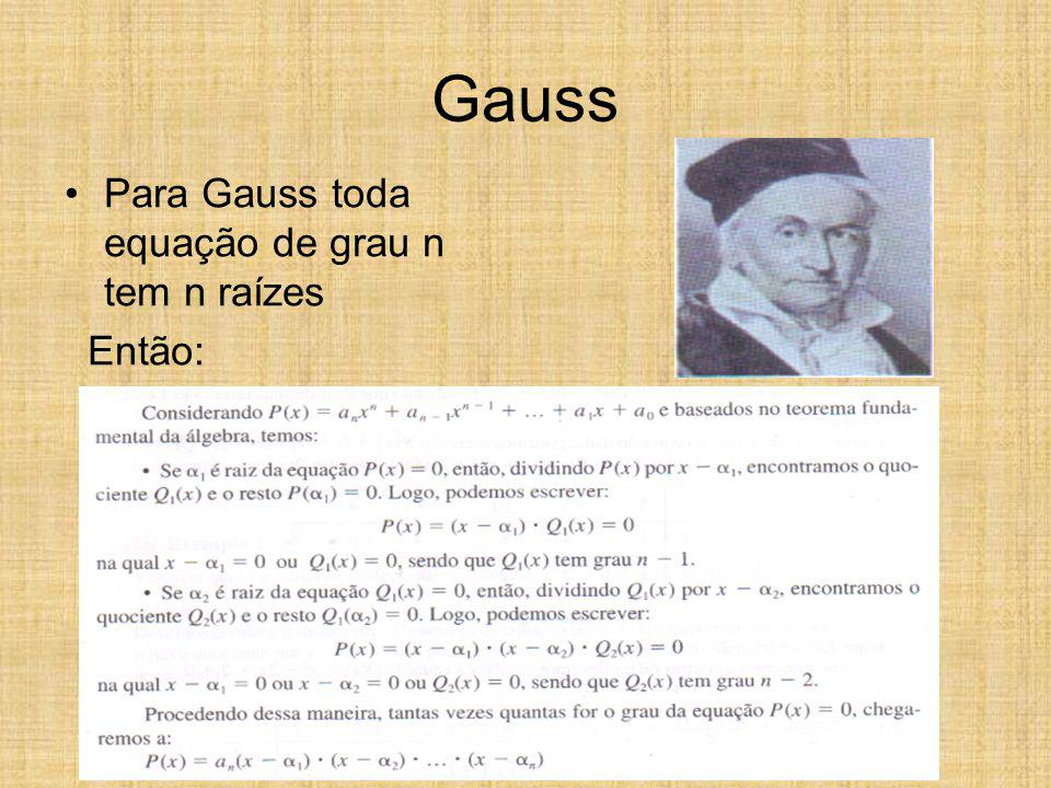 Gauss Para Gauss toda equação de grau n tem n raízes Então: