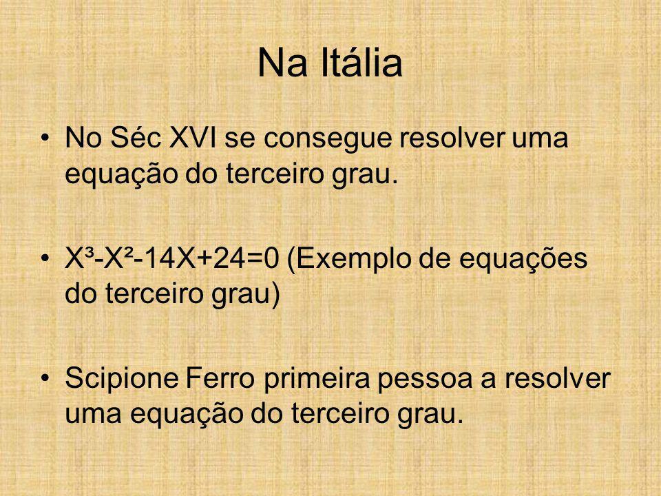Na Itália No Séc XVI se consegue resolver uma equação do terceiro grau. X³-X²-14X+24=0 (Exemplo de equações do terceiro grau)