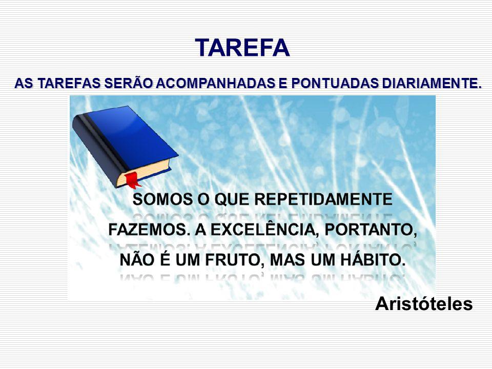 TAREFA AS TAREFAS SERÃO ACOMPANHADAS E PONTUADAS DIARIAMENTE. Aristóteles