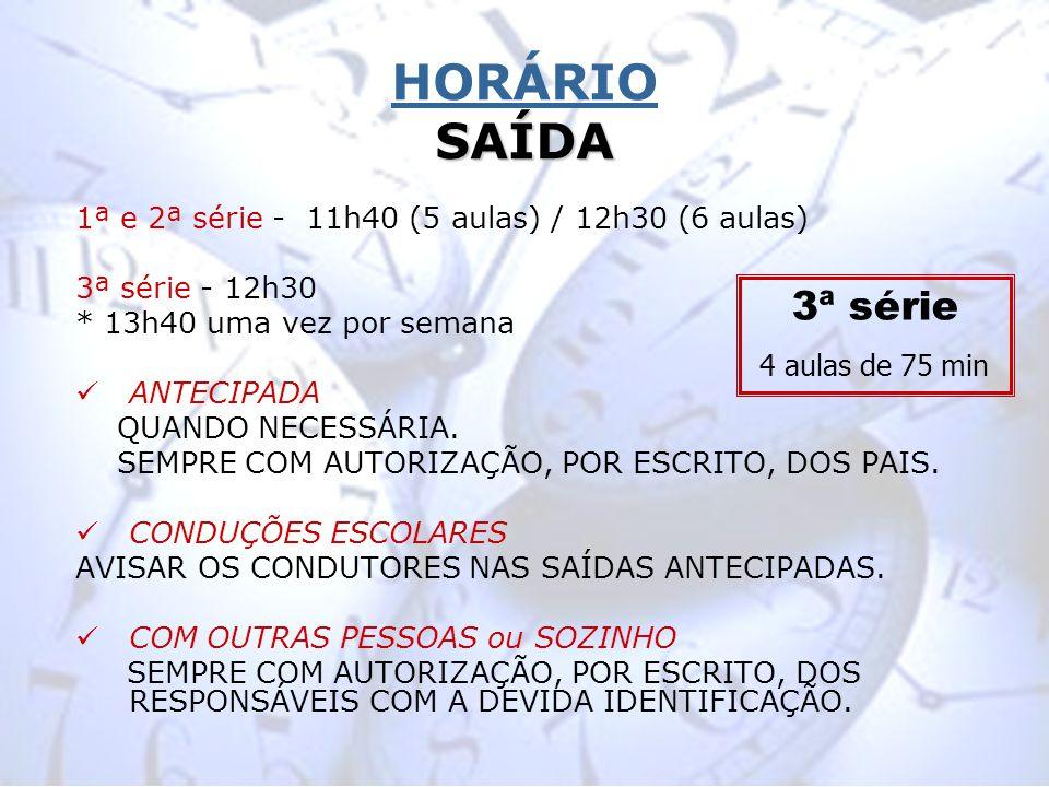 HORÁRIO SAÍDA 1ª e 2ª série - 11h40 (5 aulas) / 12h30 (6 aulas) 3ª série - 12h30. * 13h40 uma vez por semana.