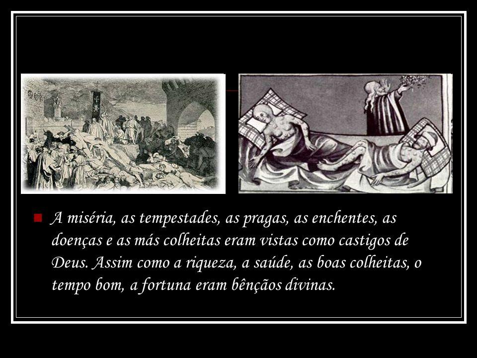 A miséria, as tempestades, as pragas, as enchentes, as doenças e as más colheitas eram vistas como castigos de Deus.