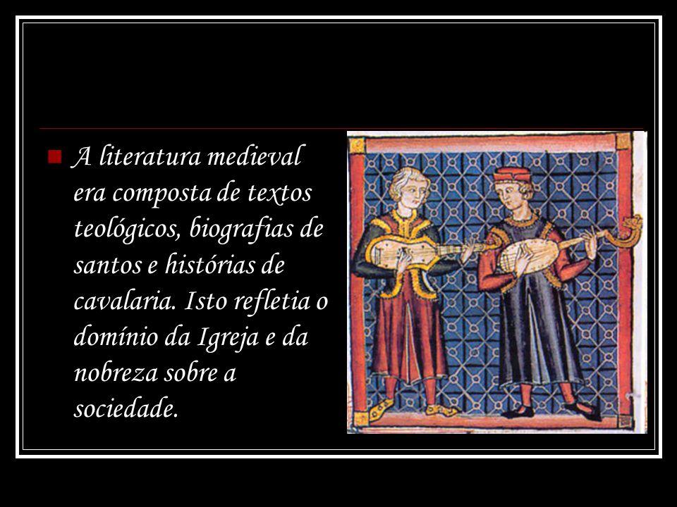 A literatura medieval era composta de textos teológicos, biografias de santos e histórias de cavalaria.