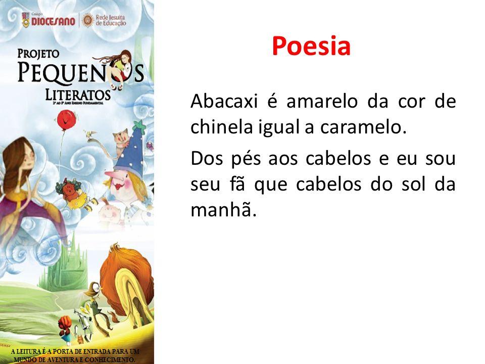 Poesia Abacaxi é amarelo da cor de chinela igual a caramelo.
