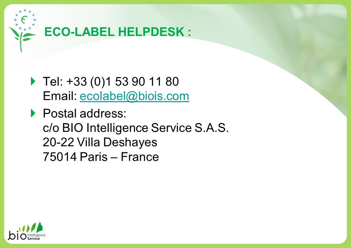 ECO-LABEL HELPDESK : Tel: +33 (0)1 53 90 11 80 Email: ecolabel@biois.com.