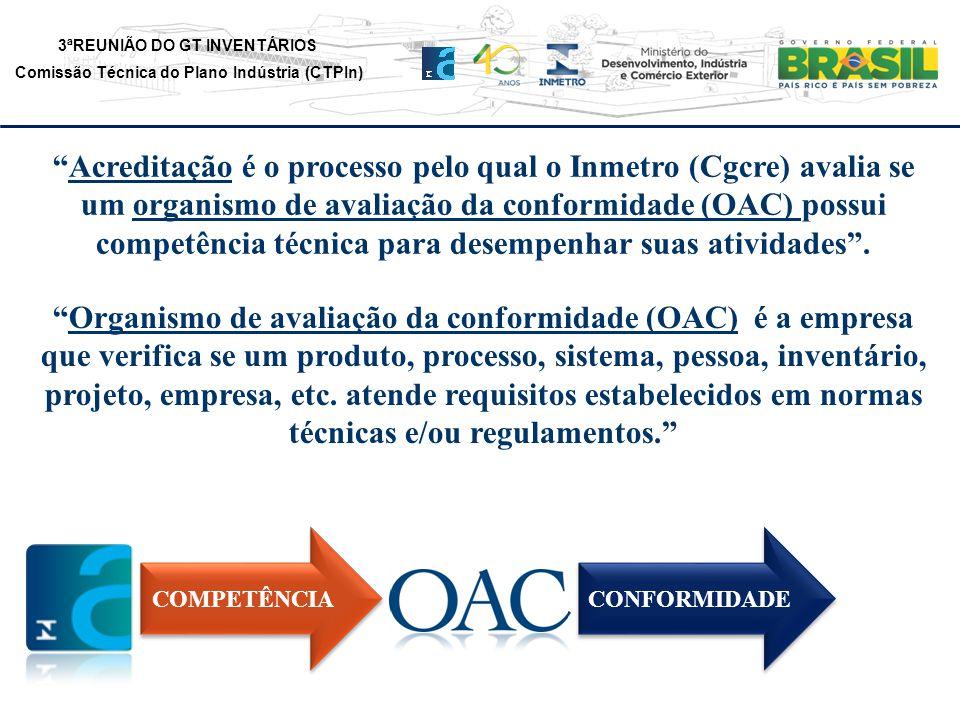 Acreditação é o processo pelo qual o Inmetro (Cgcre) avalia se um organismo de avaliação da conformidade (OAC) possui competência técnica para desempenhar suas atividades .