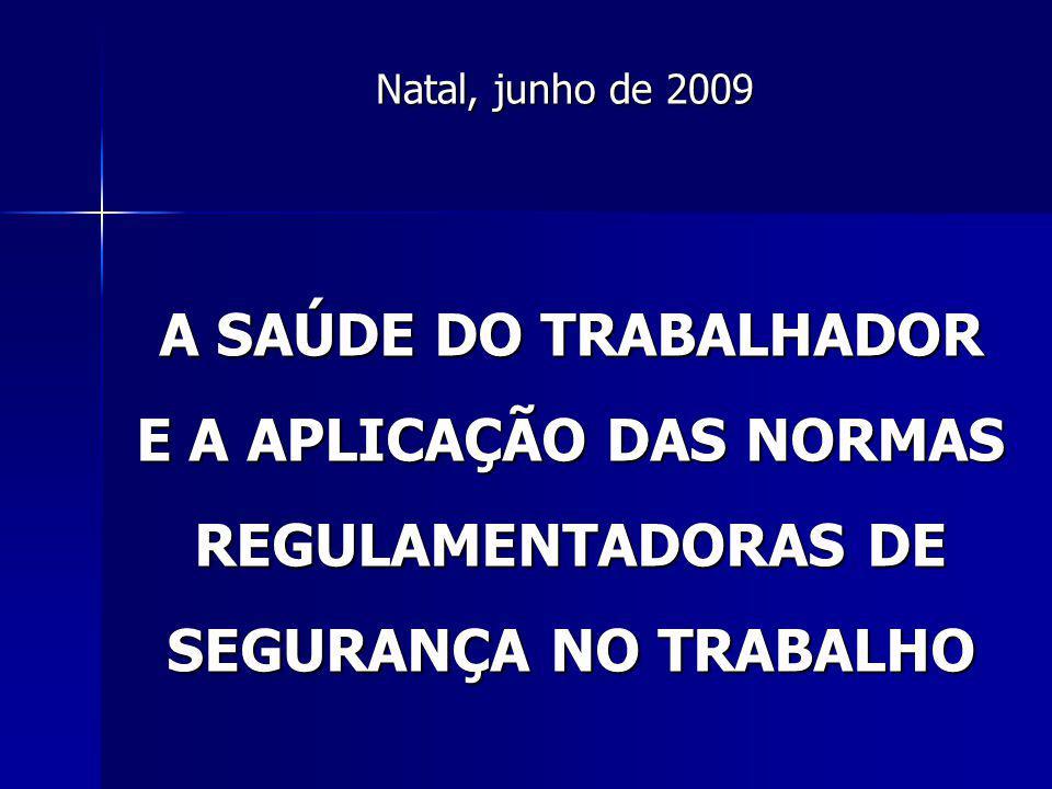 Natal, junho de 2009 A SAÚDE DO TRABALHADOR E A APLICAÇÃO DAS NORMAS REGULAMENTADORAS DE SEGURANÇA NO TRABALHO.
