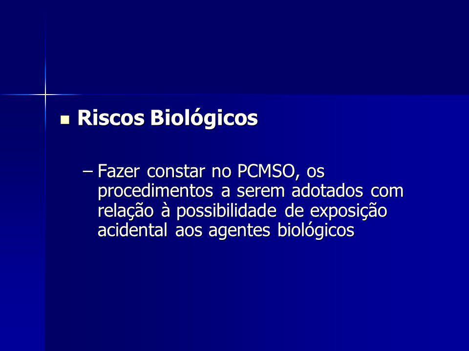 Riscos Biológicos Fazer constar no PCMSO, os procedimentos a serem adotados com relação à possibilidade de exposição acidental aos agentes biológicos.