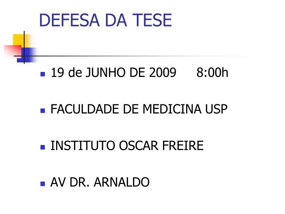 DEFESA DA TESE 19 de JUNHO DE 2009 8:00h FACULDADE DE MEDICINA USP
