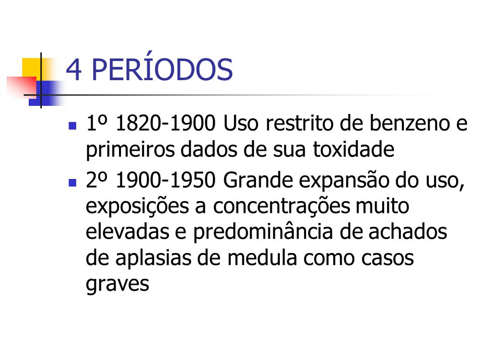 4 PERÍODOS 1º 1820-1900 Uso restrito de benzeno e primeiros dados de sua toxidade.