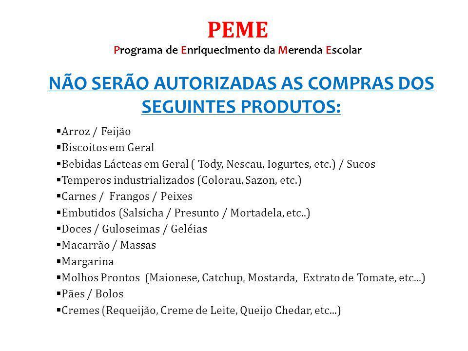 PEME NÃO SERÃO AUTORIZADAS AS COMPRAS DOS SEGUINTES PRODUTOS: