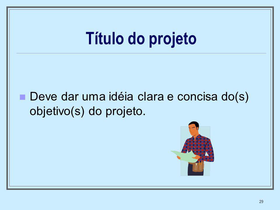 Título do projeto Deve dar uma idéia clara e concisa do(s) objetivo(s) do projeto.