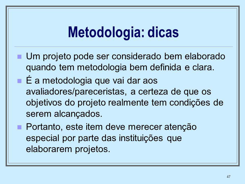 Metodologia: dicas Um projeto pode ser considerado bem elaborado quando tem metodologia bem definida e clara.