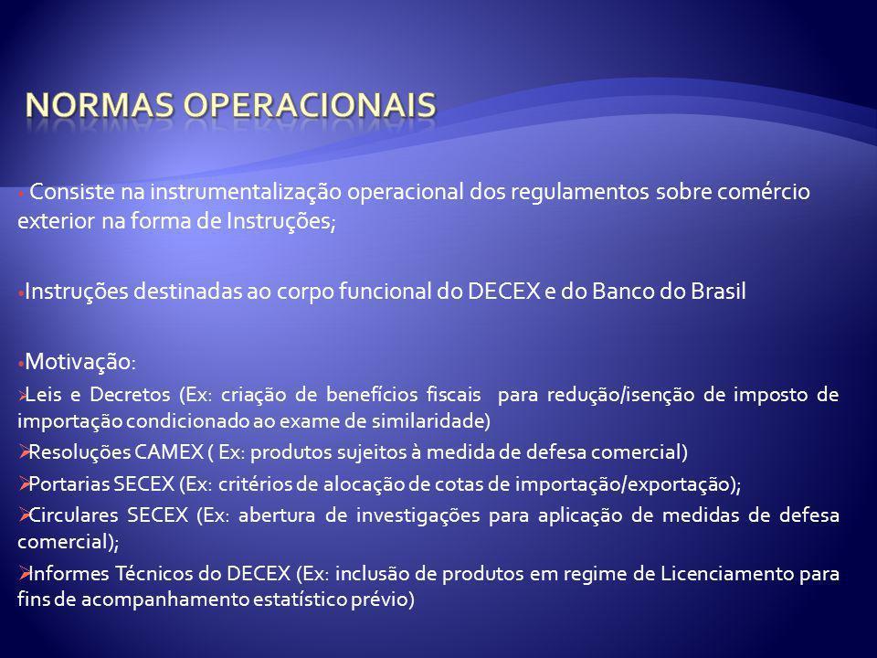 Normas operacionais Consiste na instrumentalização operacional dos regulamentos sobre comércio exterior na forma de Instruções;
