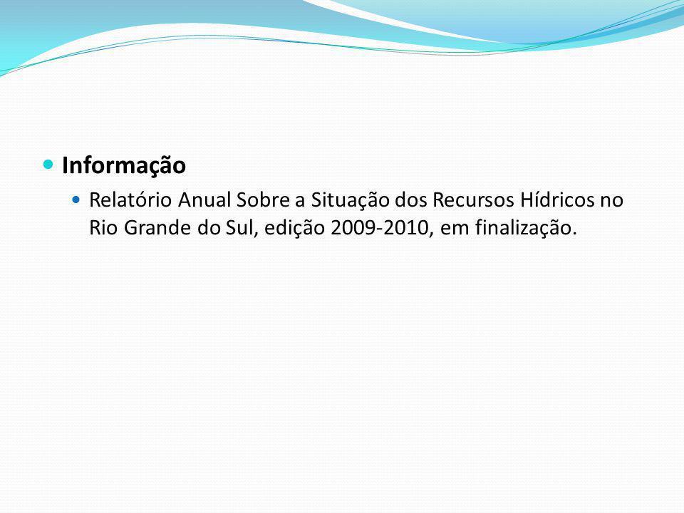 Informação Relatório Anual Sobre a Situação dos Recursos Hídricos no Rio Grande do Sul, edição 2009-2010, em finalização.