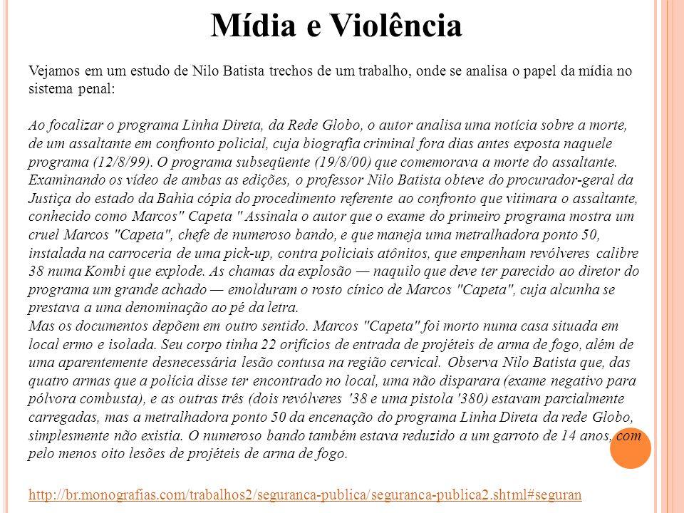 Mídia e ViolênciaVejamos em um estudo de Nilo Batista trechos de um trabalho, onde se analisa o papel da mídia no sistema penal: