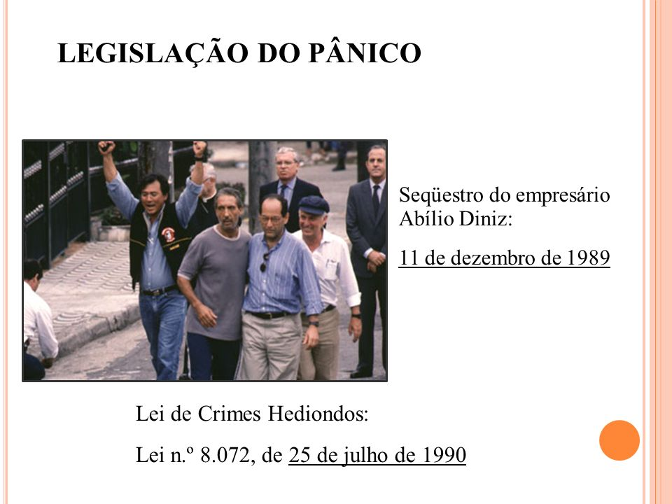LEGISLAÇÃO DO PÂNICO Lei de Crimes Hediondos:
