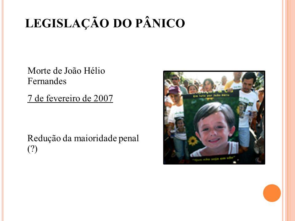 LEGISLAÇÃO DO PÂNICO Morte de João Hélio Fernandes
