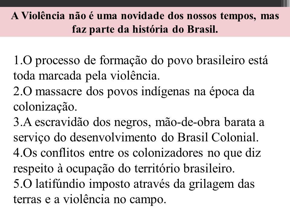 O massacre dos povos indígenas na época da colonização.