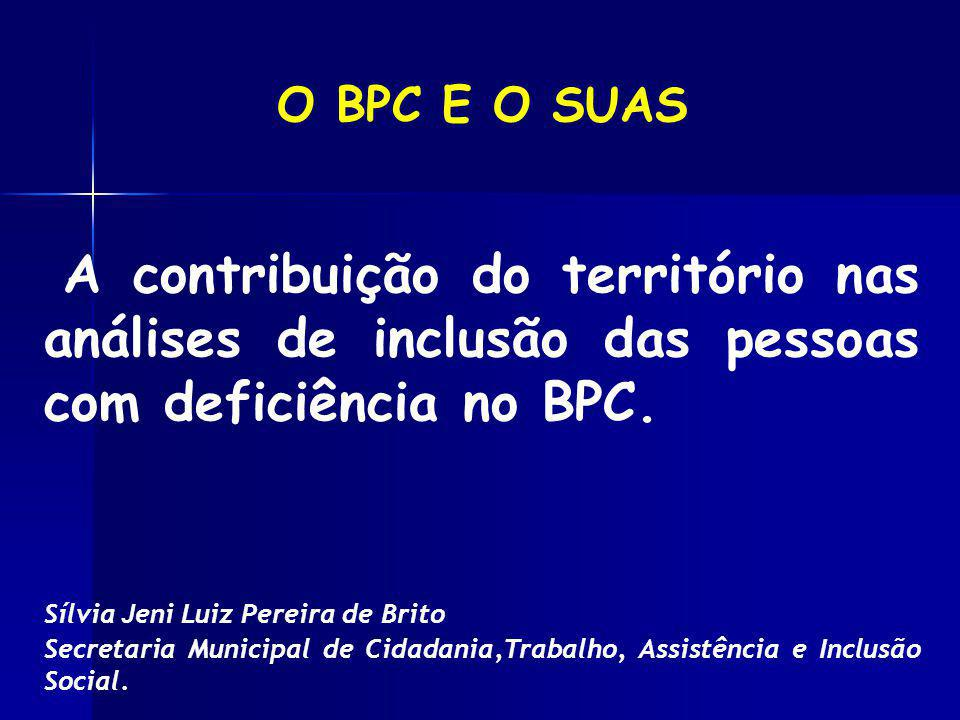 O BPC E O SUAS A contribuição do território nas análises de inclusão das pessoas com deficiência no BPC.