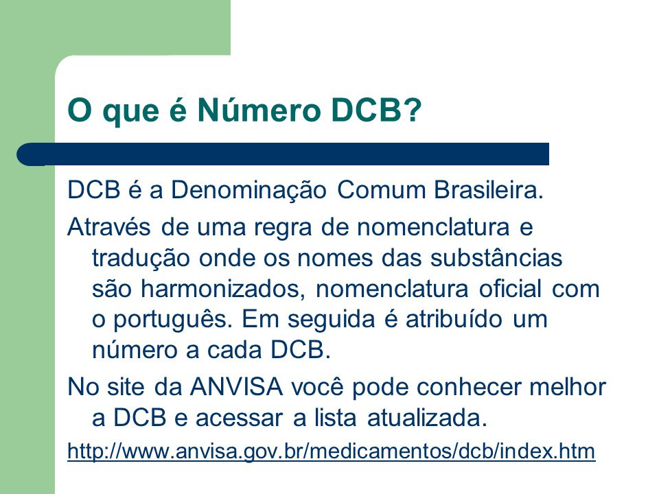 O que é Número DCB DCB é a Denominação Comum Brasileira.
