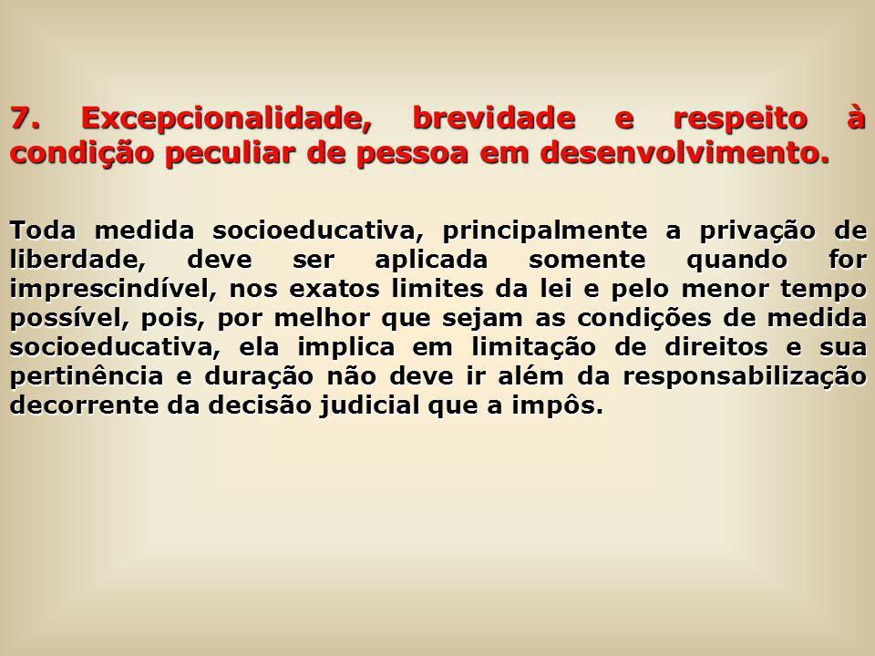7. Excepcionalidade, brevidade e respeito à condição peculiar de pessoa em desenvolvimento.