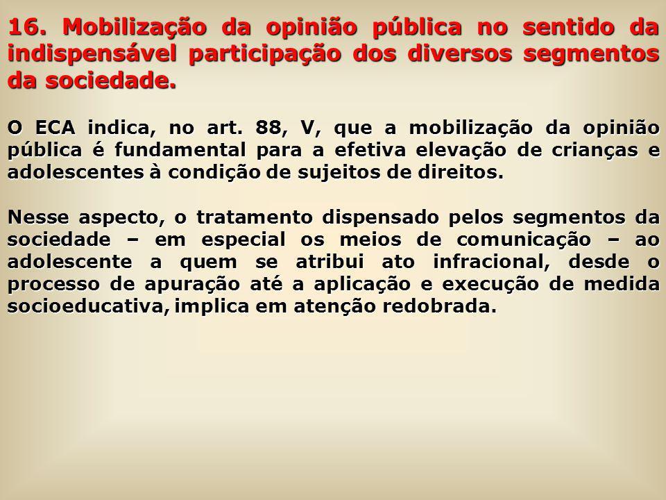 16. Mobilização da opinião pública no sentido da indispensável participação dos diversos segmentos da sociedade.