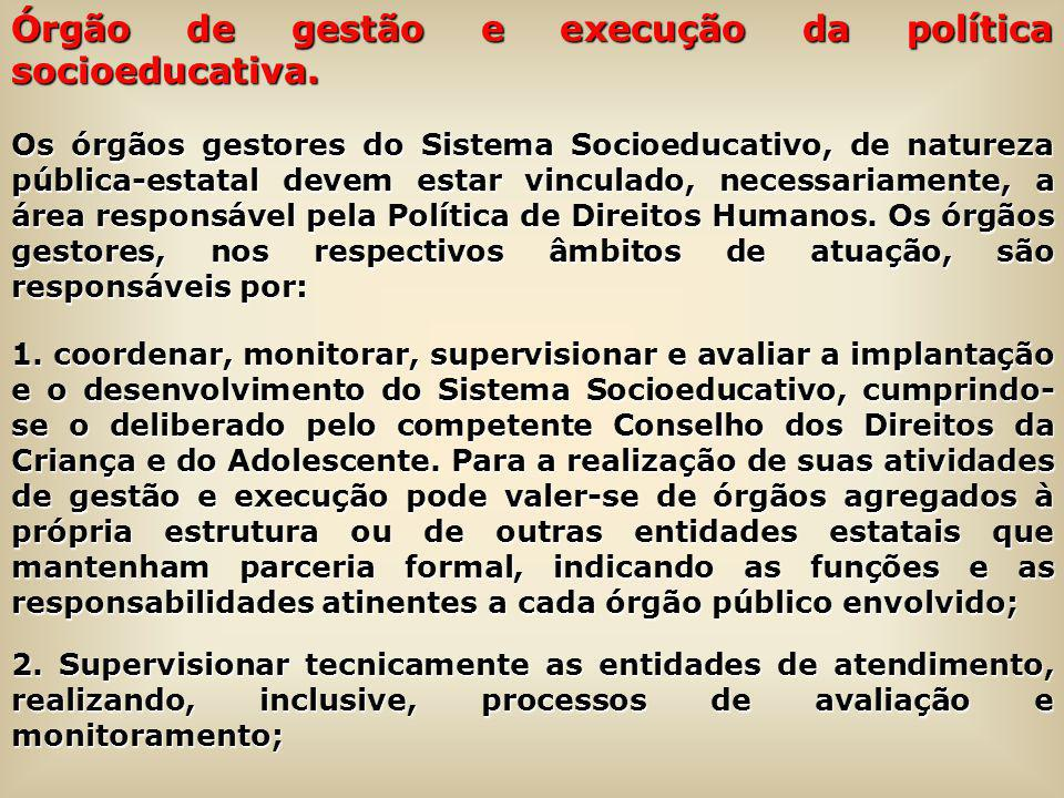 Órgão de gestão e execução da política socioeducativa.