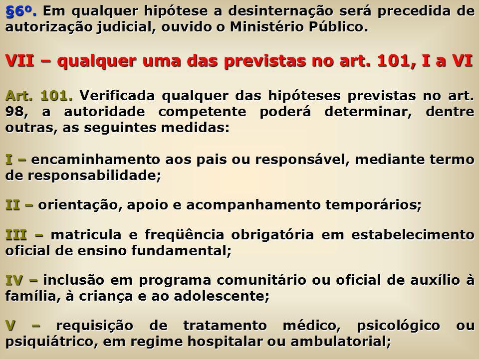 VII – qualquer uma das previstas no art. 101, I a VI