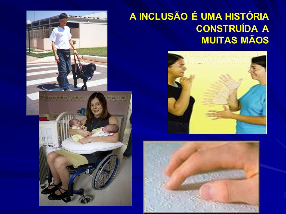 A INCLUSÃO É UMA HISTÓRIA CONSTRUÍDA A MUITAS MÃOS