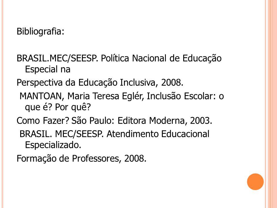 Bibliografia: BRASIL.MEC/SEESP. Política Nacional de Educação Especial na. Perspectiva da Educação Inclusiva, 2008.