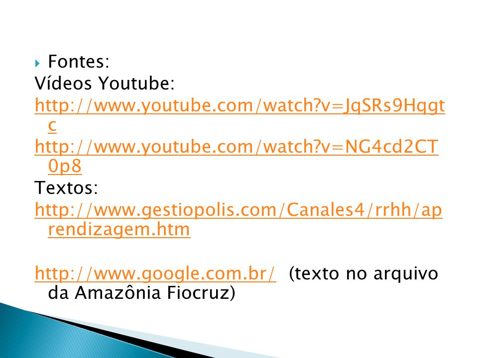 Fontes: Vídeos Youtube: http://www.youtube.com/watch v=JqSRs9Hqgt c. http://www.youtube.com/watch v=NG4cd2CT 0p8.