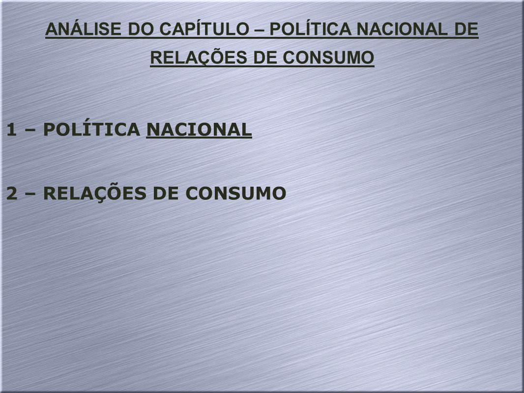 ANÁLISE DO CAPÍTULO – POLÍTICA NACIONAL DE RELAÇÕES DE CONSUMO