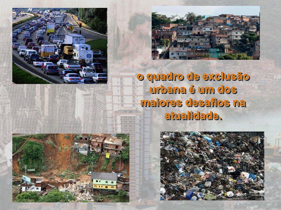 o quadro de exclusão urbana é um dos maiores desafios na atualidade.