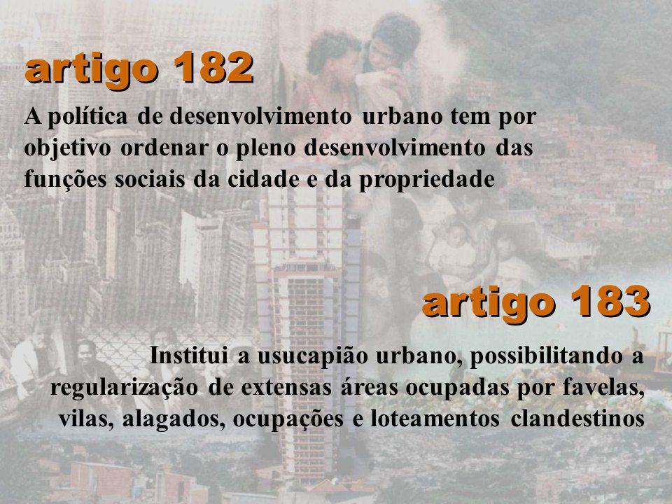 artigo 182 A política de desenvolvimento urbano tem por objetivo ordenar o pleno desenvolvimento das funções sociais da cidade e da propriedade.