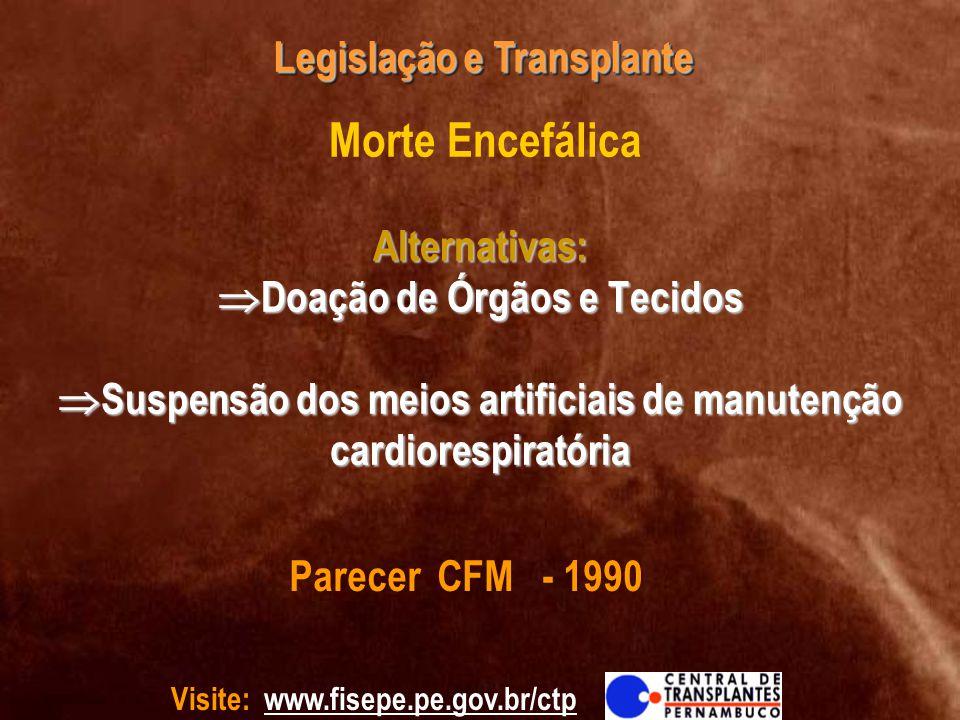 Morte Encefálica Alternativas: Doação de Órgãos e Tecidos Suspensão dos meios artificiais de manutenção cardiorespiratória