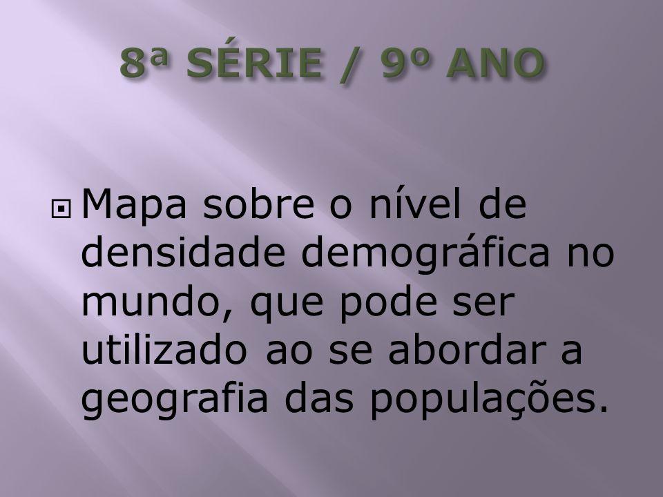 8ª SÉRIE / 9º ANO Mapa sobre o nível de densidade demográfica no mundo, que pode ser utilizado ao se abordar a geografia das populações.