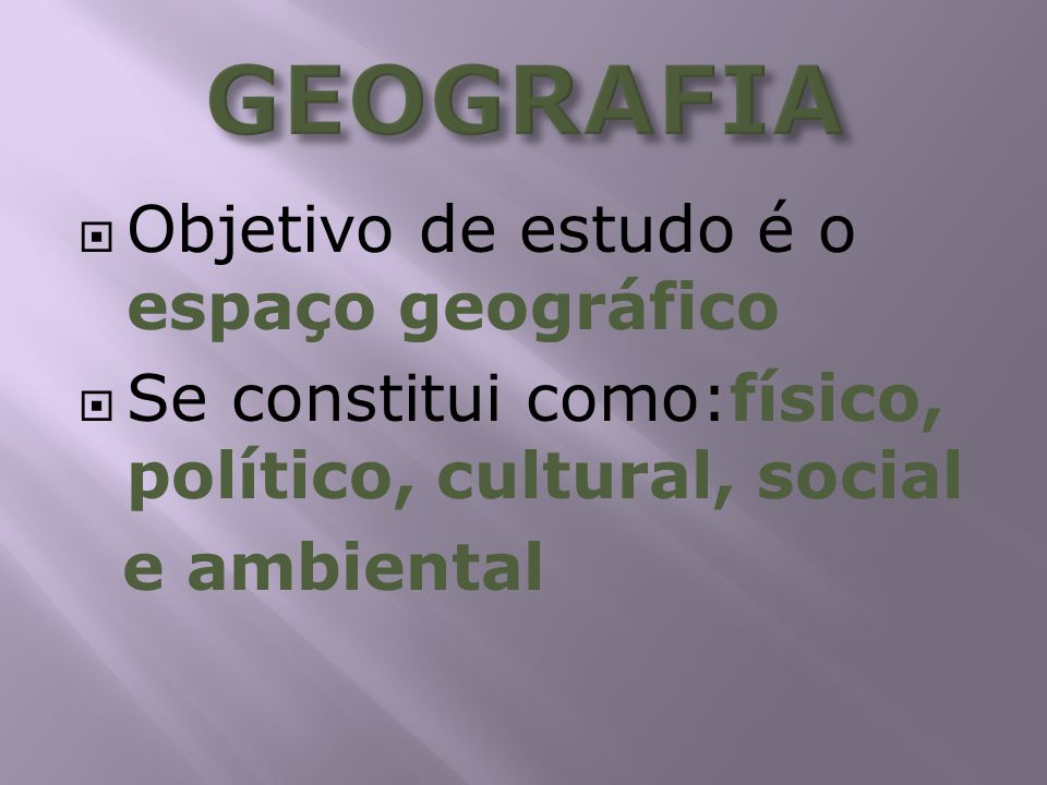GEOGRAFIA Objetivo de estudo é o espaço geográfico