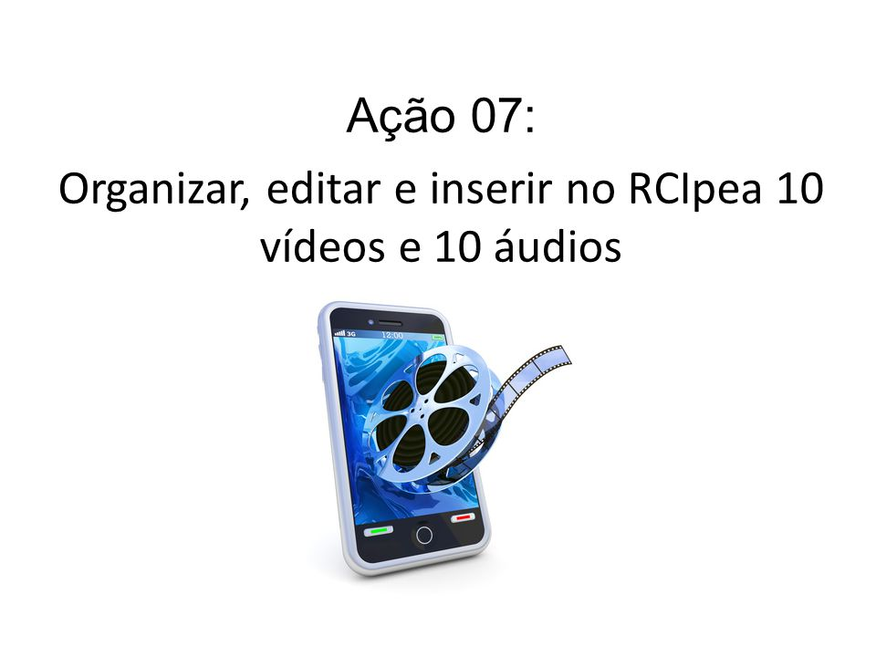 Organizar, editar e inserir no RCIpea 10 vídeos e 10 áudios