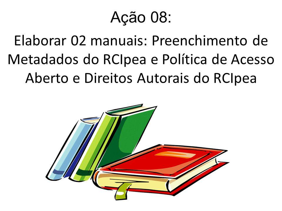 Ação 08: Elaborar 02 manuais: Preenchimento de Metadados do RCIpea e Política de Acesso Aberto e Direitos Autorais do RCIpea.