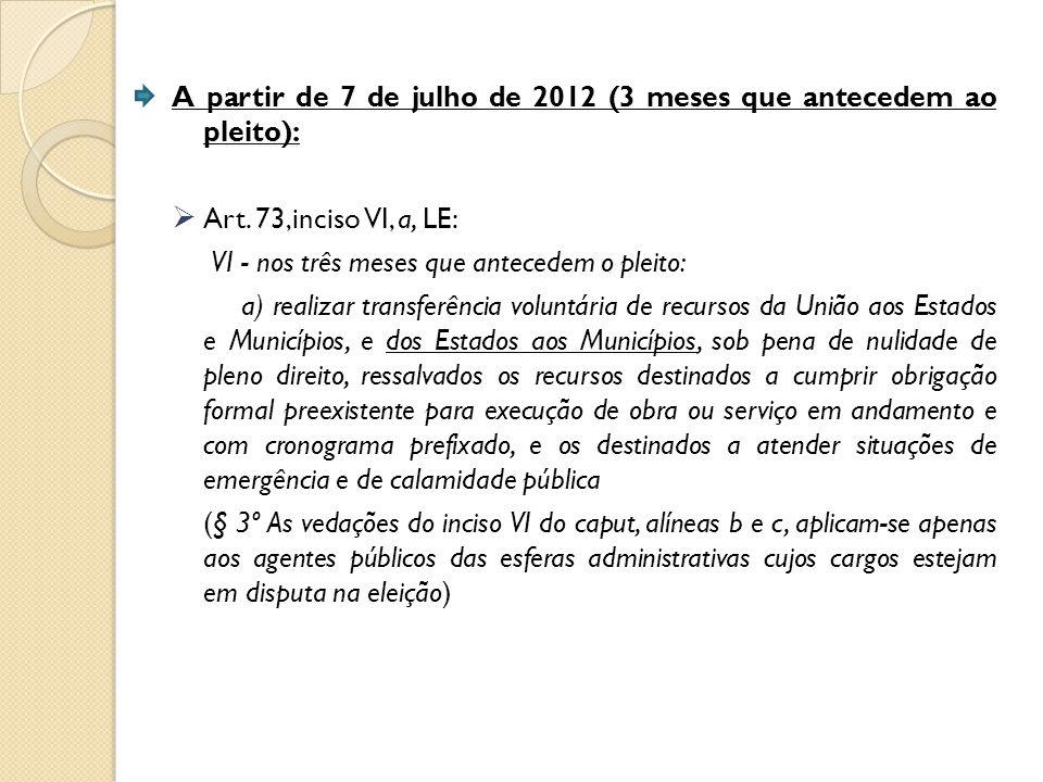 A partir de 7 de julho de 2012 (3 meses que antecedem ao pleito):
