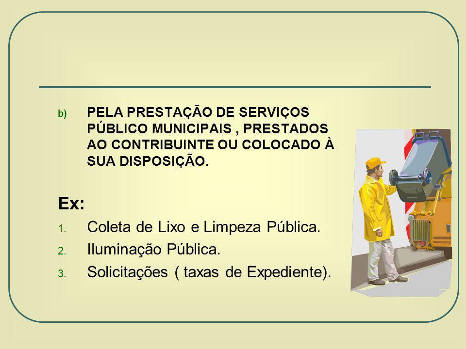 Ex: Coleta de Lixo e Limpeza Pública. Iluminação Pública.