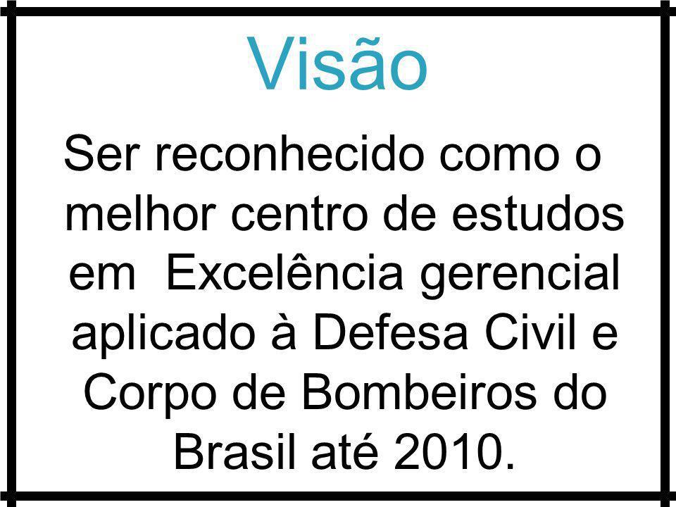 Visão Ser reconhecido como o melhor centro de estudos em Excelência gerencial aplicado à Defesa Civil e Corpo de Bombeiros do Brasil até 2010.