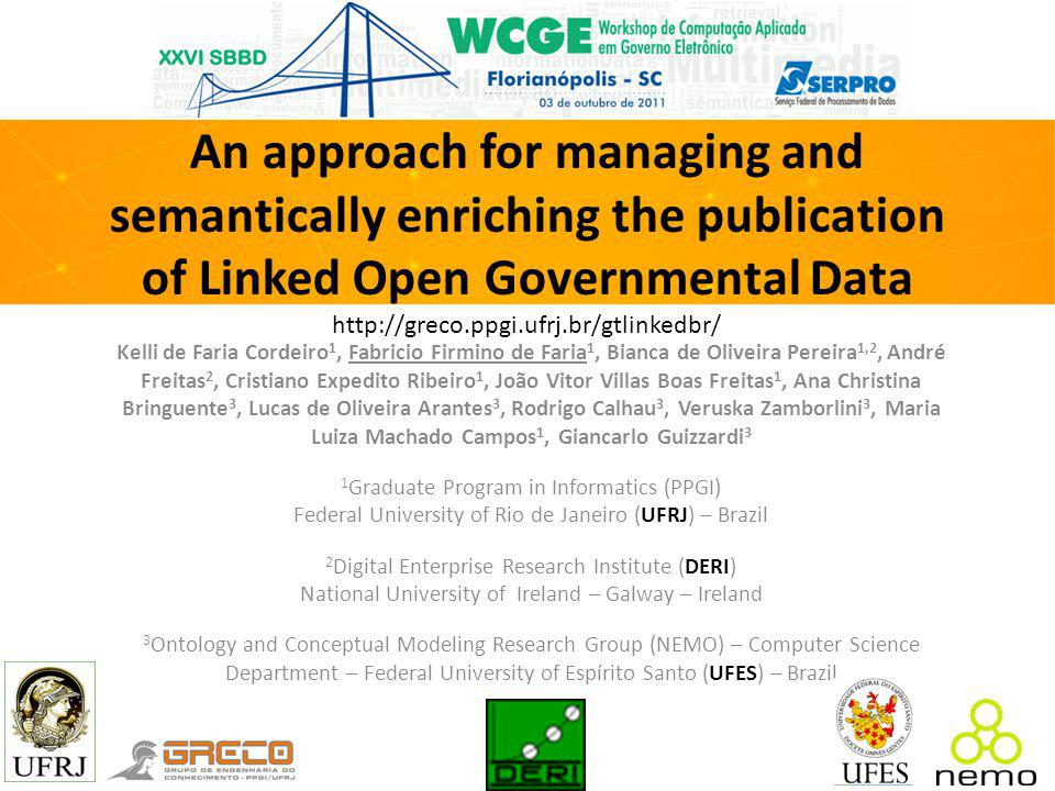 An approach for managing and semantically enriching the publication of Linked Open Governmental Data http://greco.ppgi.ufrj.br/gtlinkedbr/