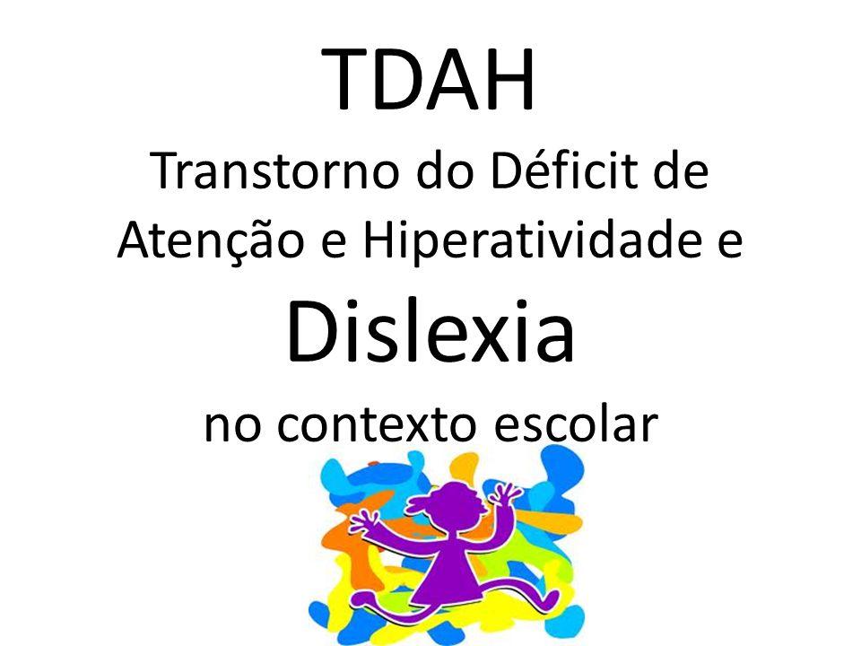 TDAH Transtorno do Déficit de Atenção e Hiperatividade e Dislexia no contexto escolar