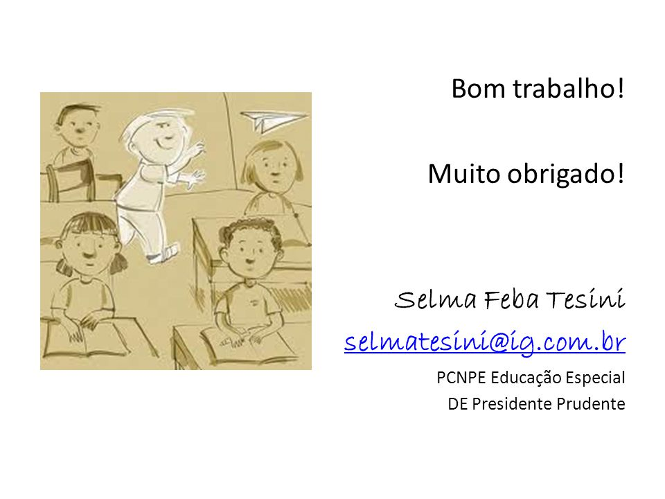 Bom trabalho! Muito obrigado! Selma Feba Tesini selmatesini@ig.com.br